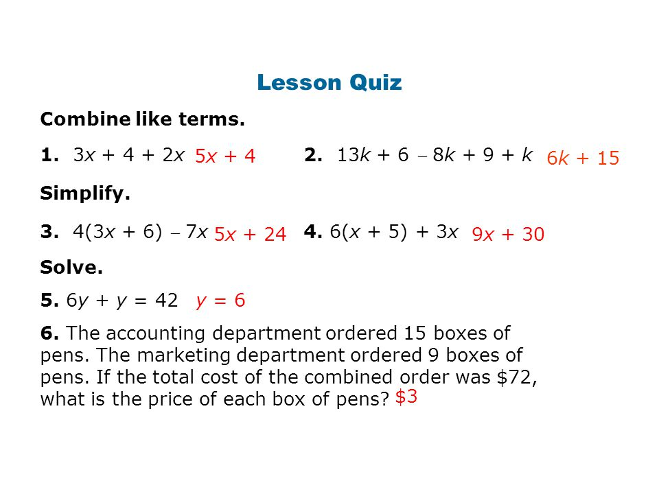 Lesson Quiz Combine like terms. 1. 3x + 4 + 2x 2. 13k + 6  8k + 9 + k