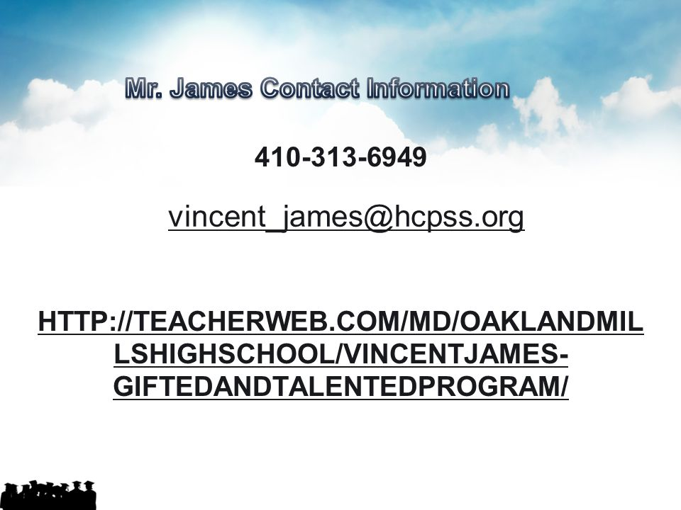 Mr. James Contact Information 410-313-6949 http://teacherweb.com/MD/OaklandMillsHighSchool/VincentJames-GiftedandTalentedProgram/