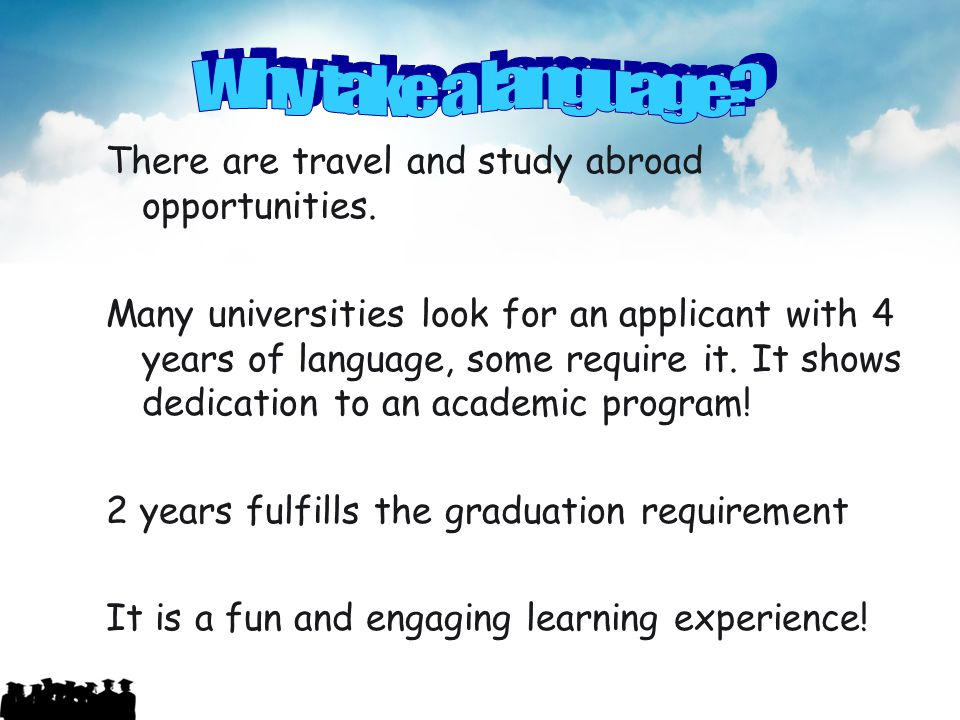 Why take a language There are travel and study abroad opportunities.
