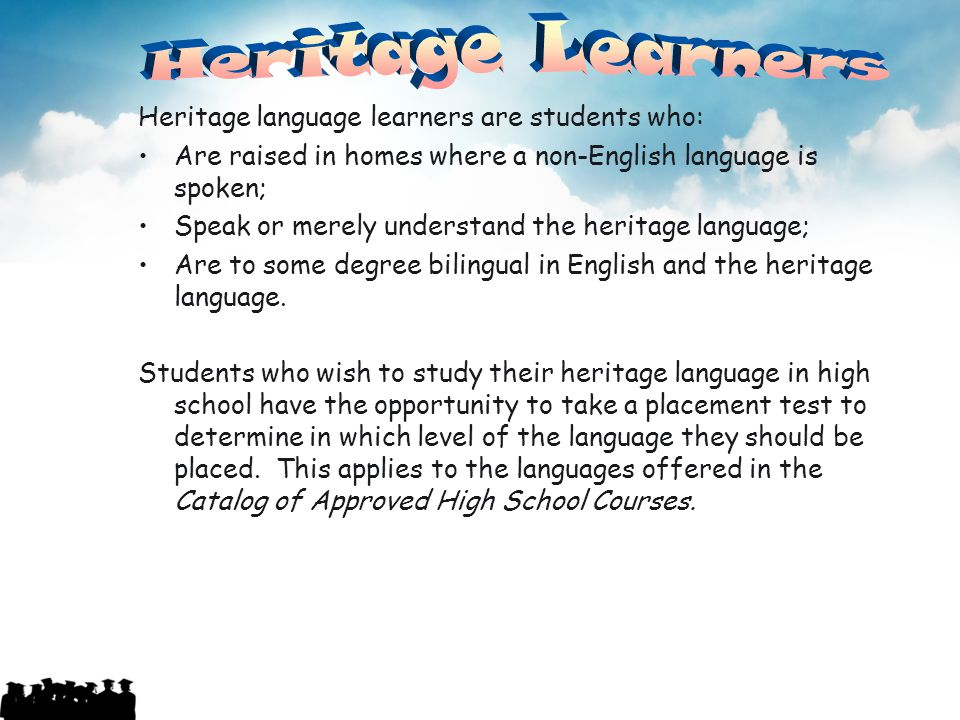 Heritage Learners Heritage language learners are students who: