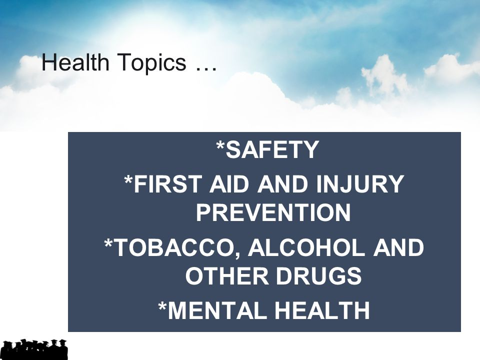 *FIRST AID AND INJURY PREVENTION *TOBACCO, ALCOHOL AND OTHER DRUGS