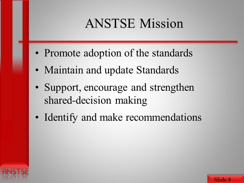 ANSTSE Mission Promote adoption of the standards