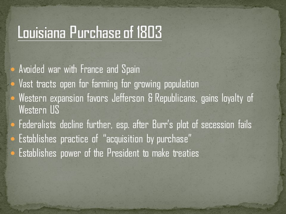 Louisiana Purchase of 1803 Avoided war with France and Spain