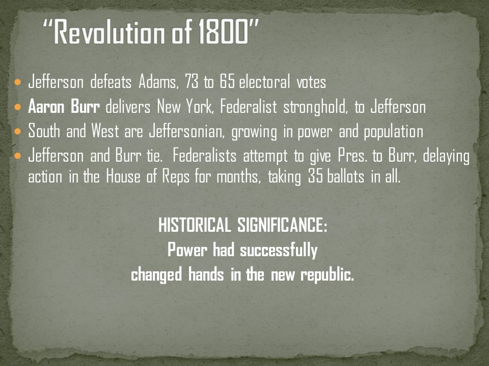 Revolution of 1800 Jefferson defeats Adams, 73 to 65 electoral votes