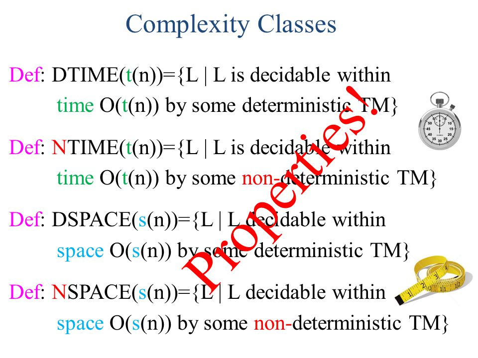 Properties! Complexity Classes