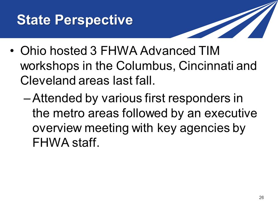 State Perspective Ohio hosted 3 FHWA Advanced TIM workshops in the Columbus, Cincinnati and Cleveland areas last fall.