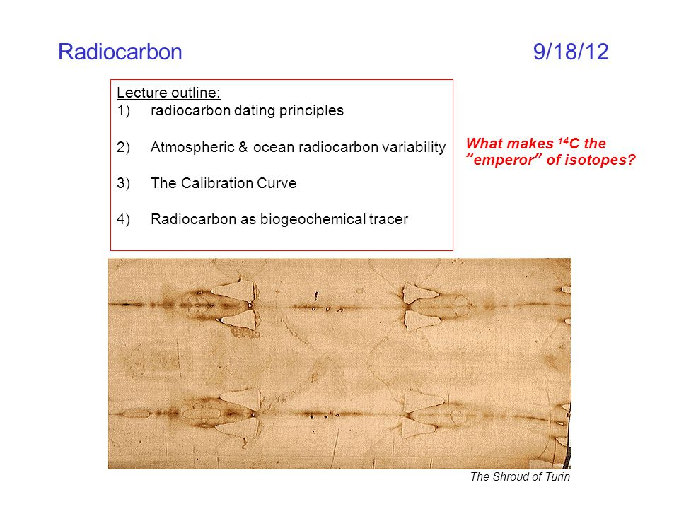 Radiocarbon 9/18/12 Lecture outline: radiocarbon dating principles