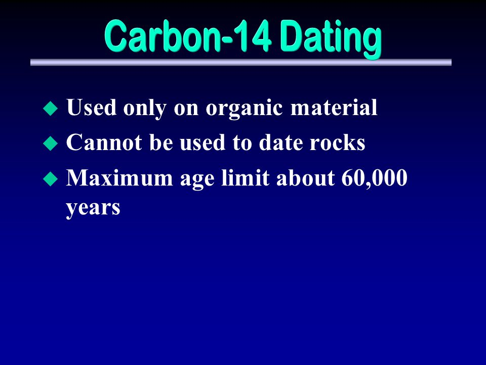 Radiocarbon dating can be used to date