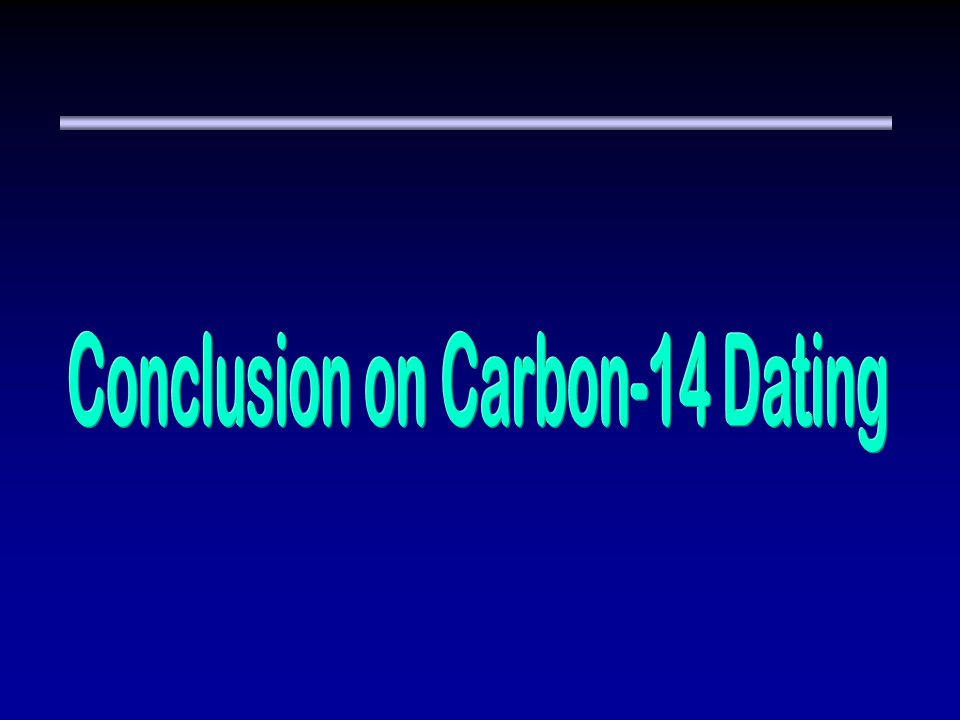 Conclusion on Carbon-14 Dating