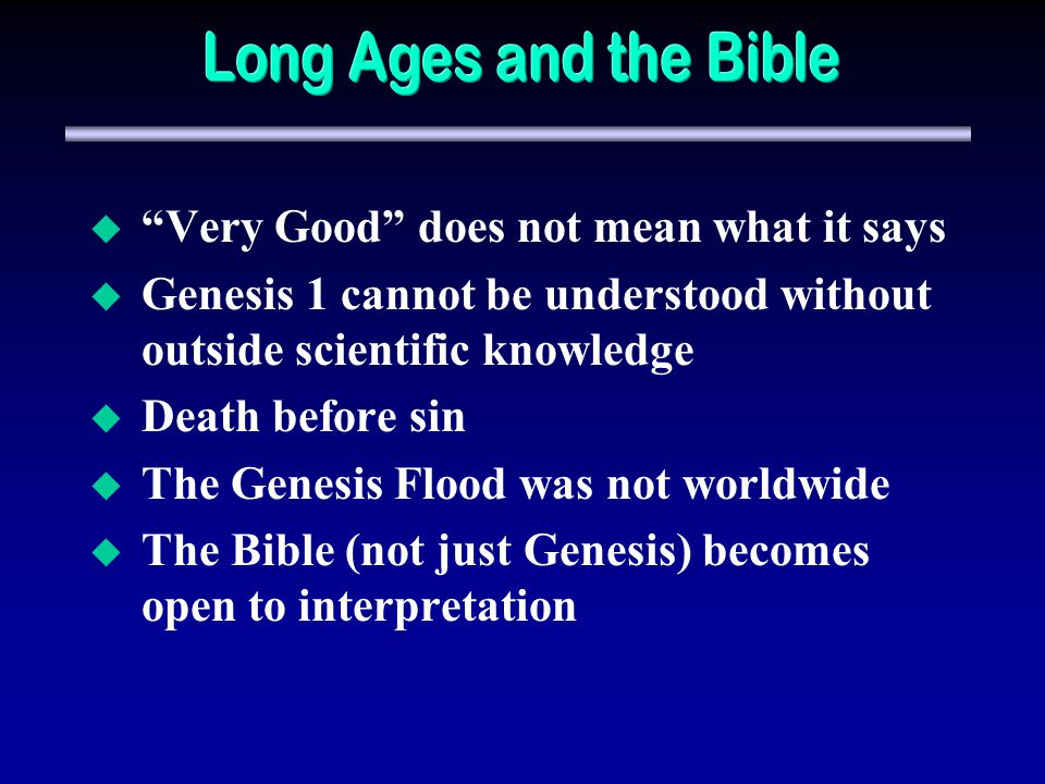 Long Ages and the Bible Very Good does not mean what it says