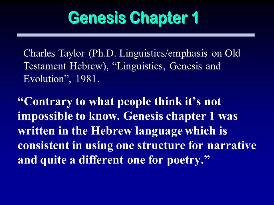 Genesis Chapter 1 Charles Taylor (Ph.D. Linguistics/emphasis on Old Testament Hebrew), Linguistics, Genesis and Evolution , 1981.