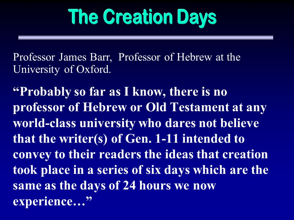 The Creation Days Professor James Barr, Professor of Hebrew at the University of Oxford.