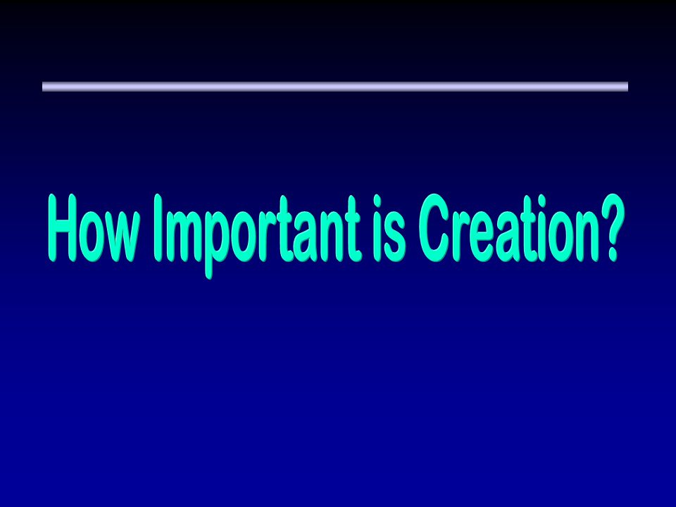 How Important is Creation