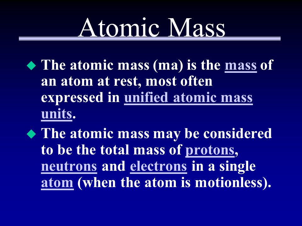 Atomic Mass The atomic mass (ma) is the mass of an atom at rest, most often expressed in unified atomic mass units.