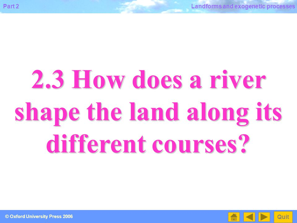 2.3 How does a river shape the land along its different courses