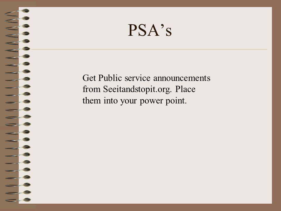 PSA's Get Public service announcements from Seeitandstopit.org. Place them into your power point.