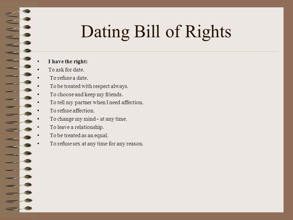 Dating Bill of Rights I have the right: To ask for date.