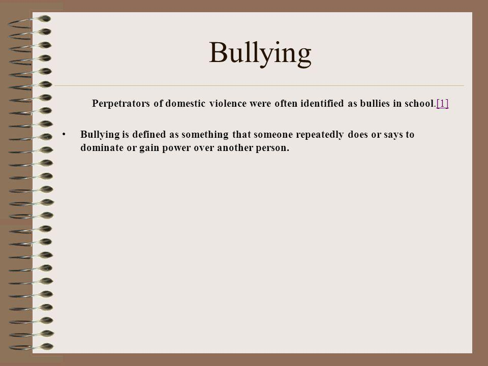 Bullying Perpetrators of domestic violence were often identified as bullies in school.[1]