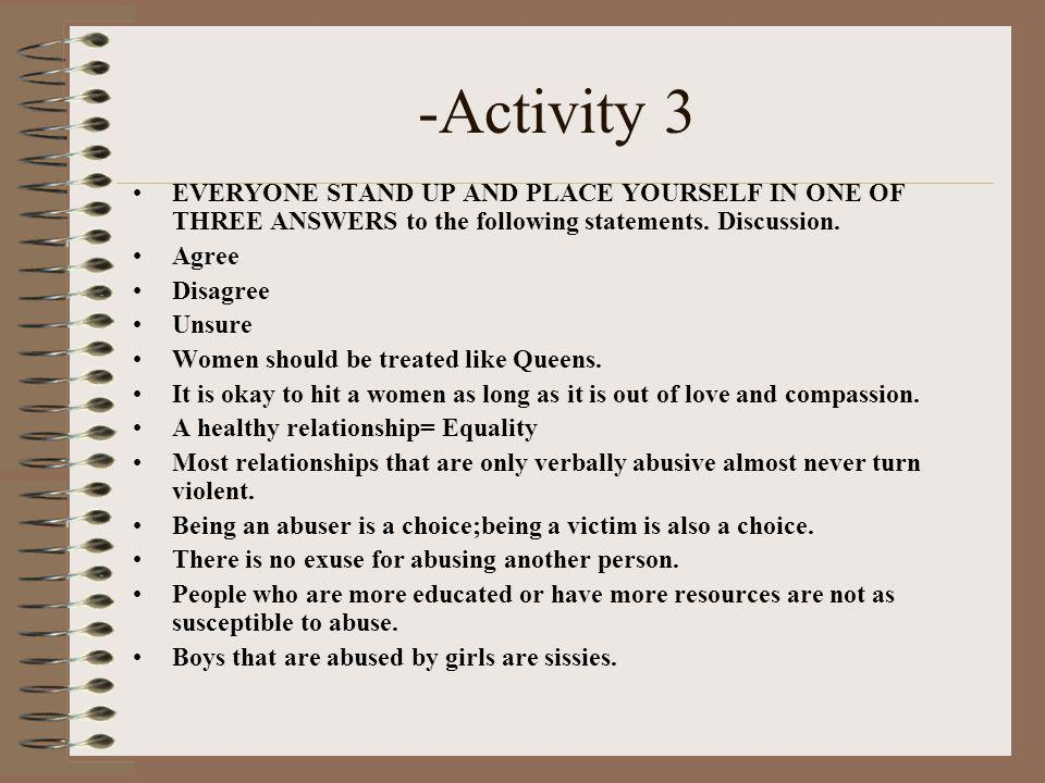 -Activity 3 EVERYONE STAND UP AND PLACE YOURSELF IN ONE OF THREE ANSWERS to the following statements. Discussion.