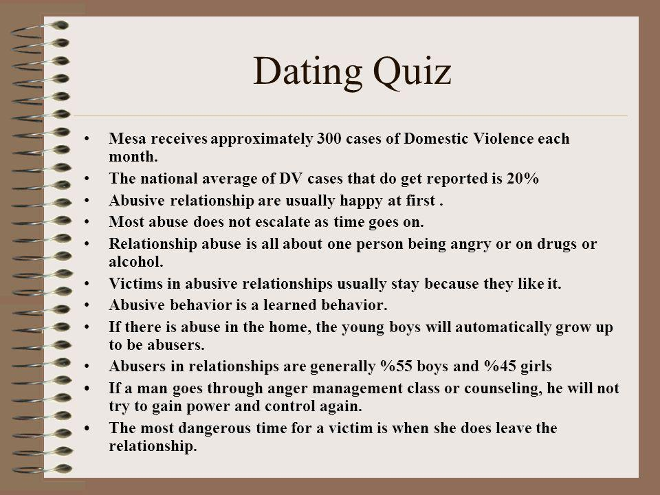 Dating Quiz Mesa receives approximately 300 cases of Domestic Violence each month. The national average of DV cases that do get reported is 20%