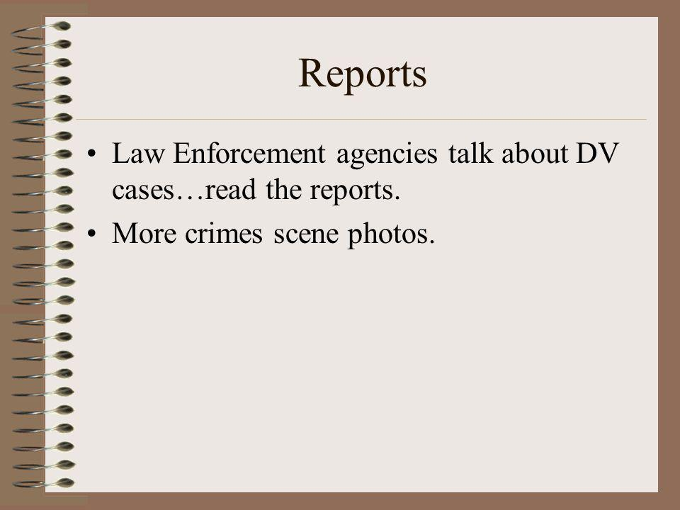 Reports Law Enforcement agencies talk about DV cases…read the reports.