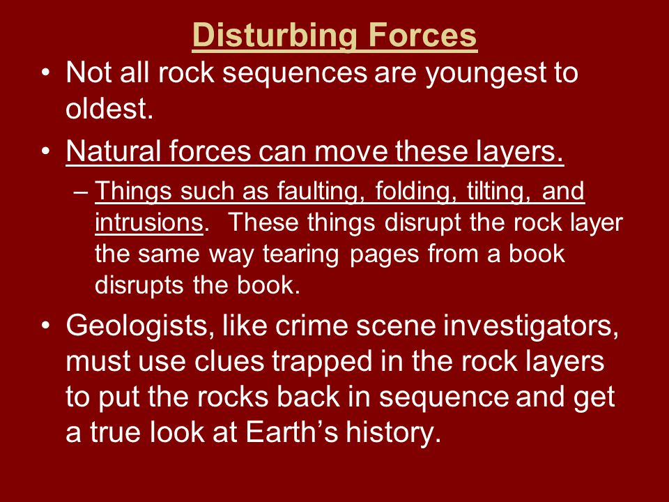Disturbing Forces Not all rock sequences are youngest to oldest.