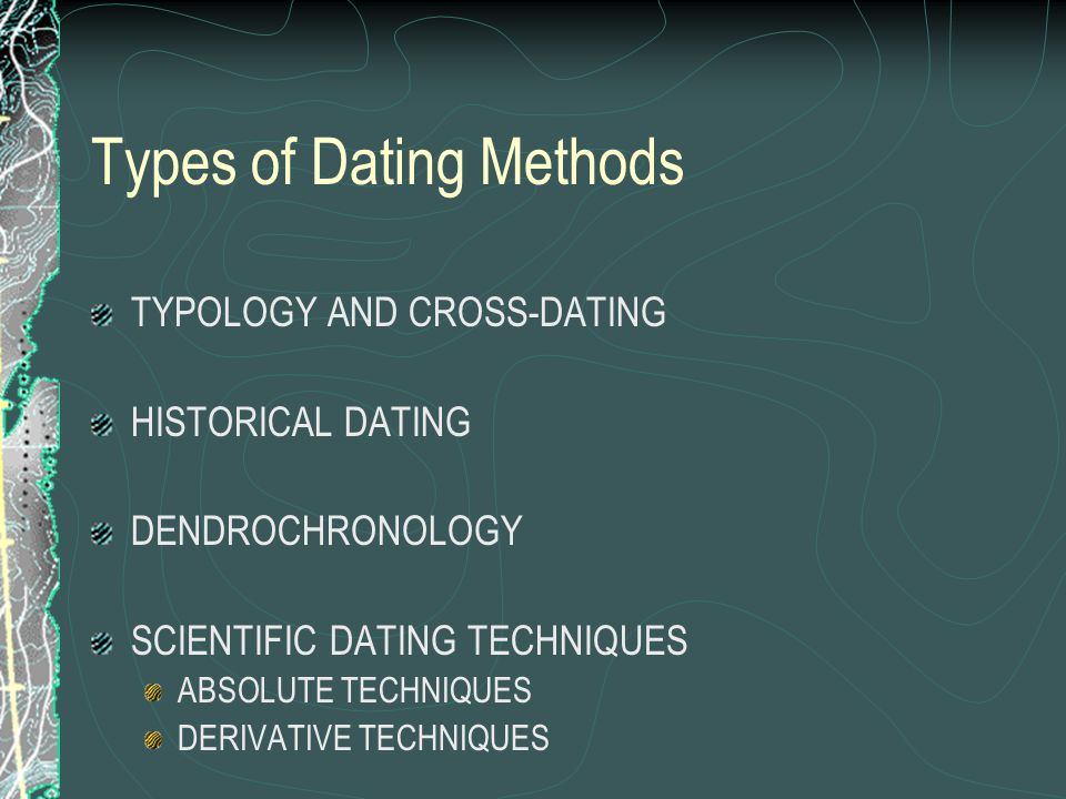types of fossil dating methods Relative dating and absolute dating are two types of such this evaluation of the rocks and fossils in the relative dating is in absolute dating, methods.