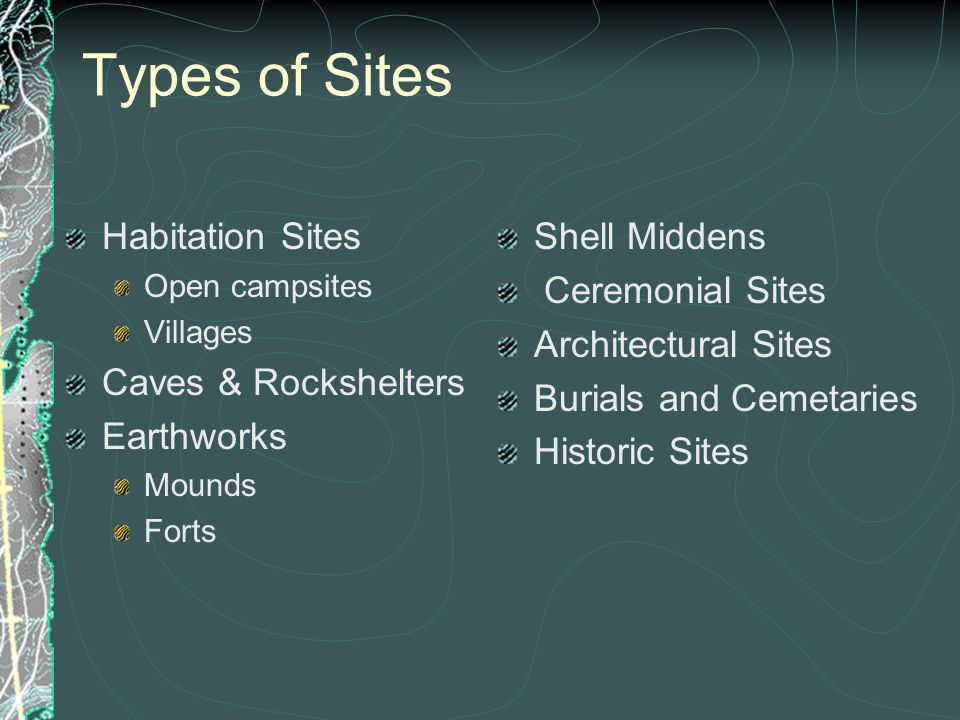 Types of Sites Habitation Sites Caves & Rockshelters Earthworks
