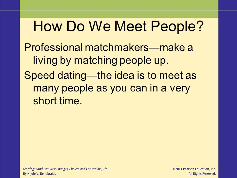 How Do We Meet People Professional matchmakers—make a living by matching people up.