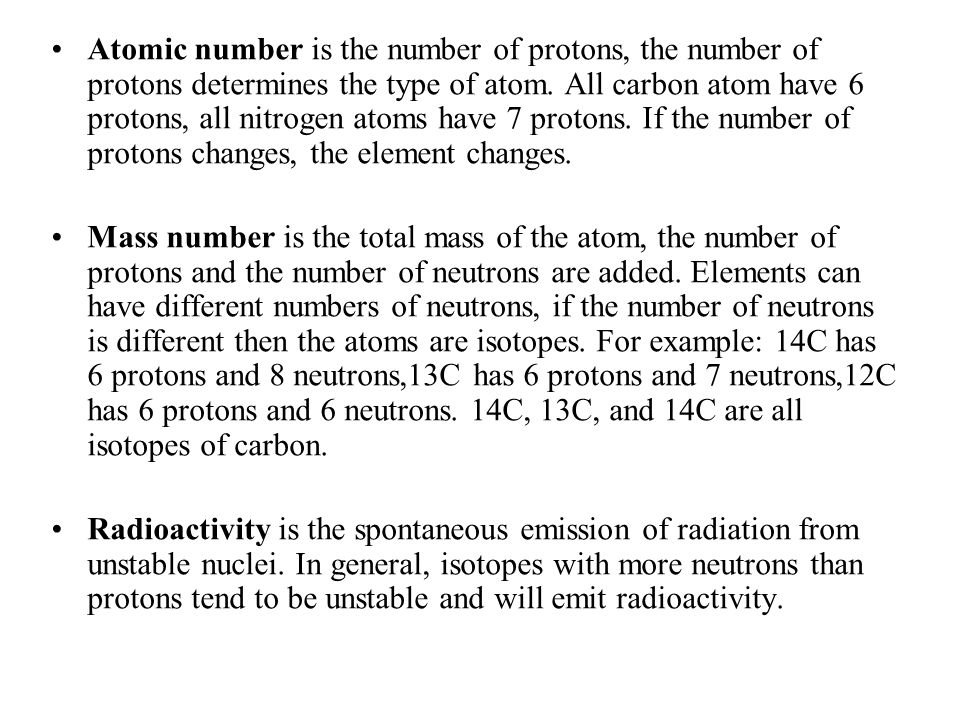 Atomic number is the number of protons, the number of protons determines the type of atom. All carbon atom have 6 protons, all nitrogen atoms have 7 protons. If the number of protons changes, the element changes.
