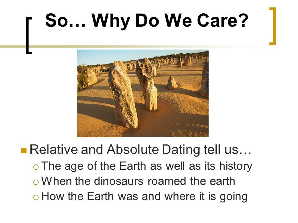 So… Why Do We Care Relative and Absolute Dating tell us…