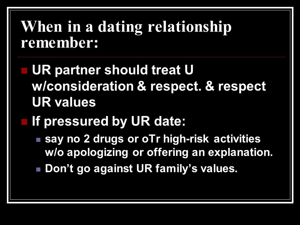 When in a dating relationship remember: