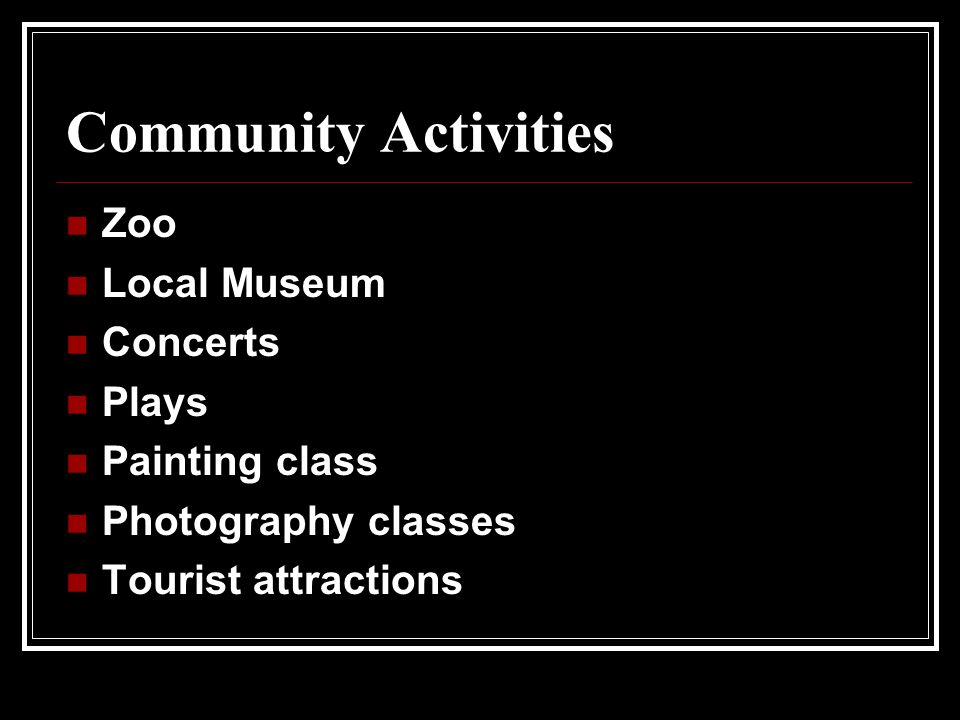 Community Activities Zoo Local Museum Concerts Plays Painting class