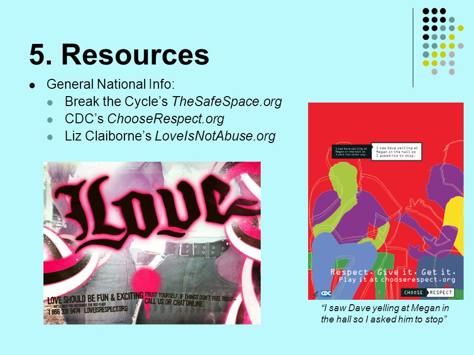5. Resources General National Info: Break the Cycle's TheSafeSpace.org