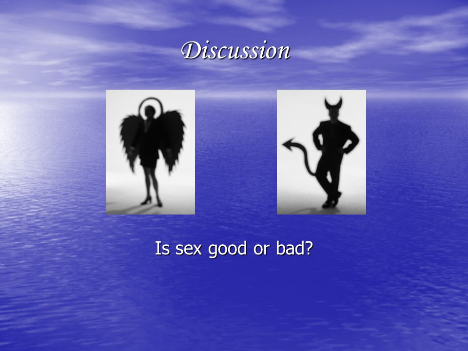 Discussion Is sex good or bad