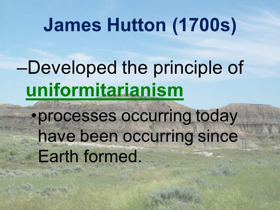 Developed the principle of uniformitarianism