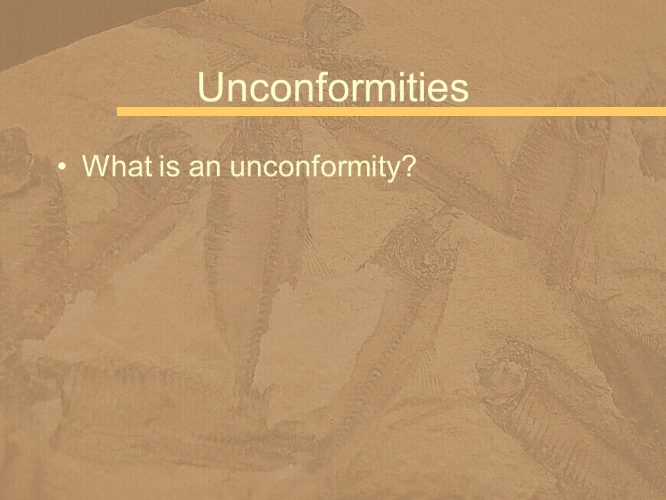 Unconformities What is an unconformity