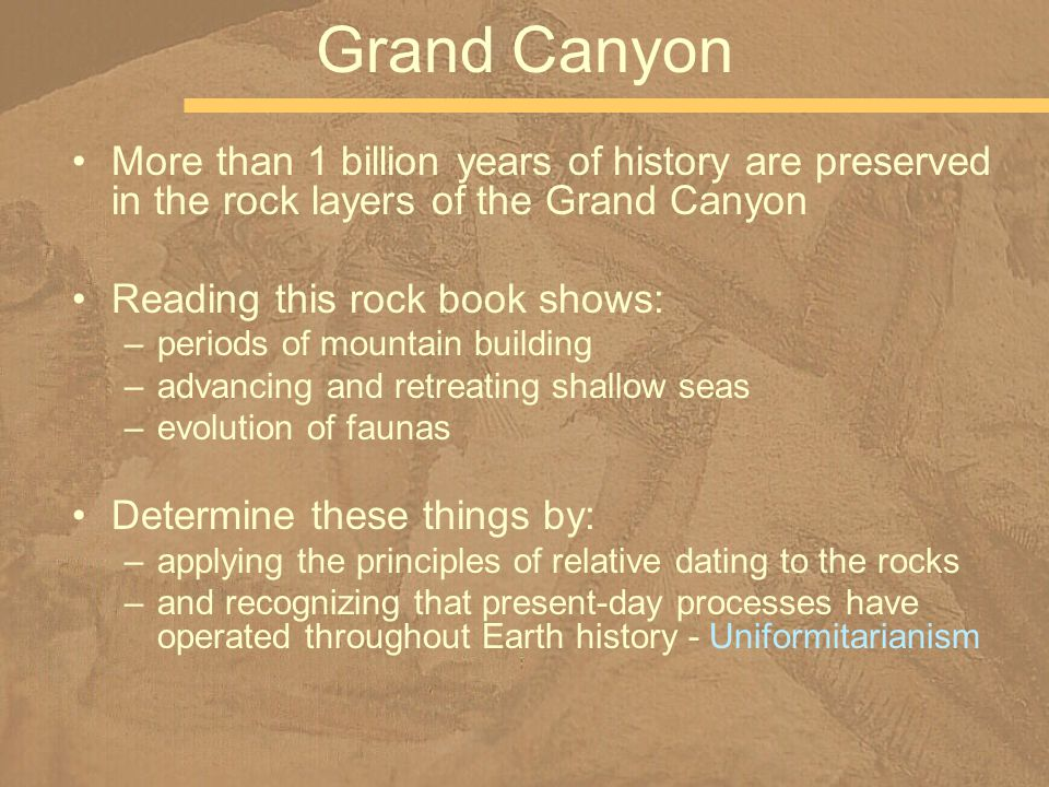 Grand Canyon More than 1 billion years of history are preserved in the rock layers of the Grand Canyon.
