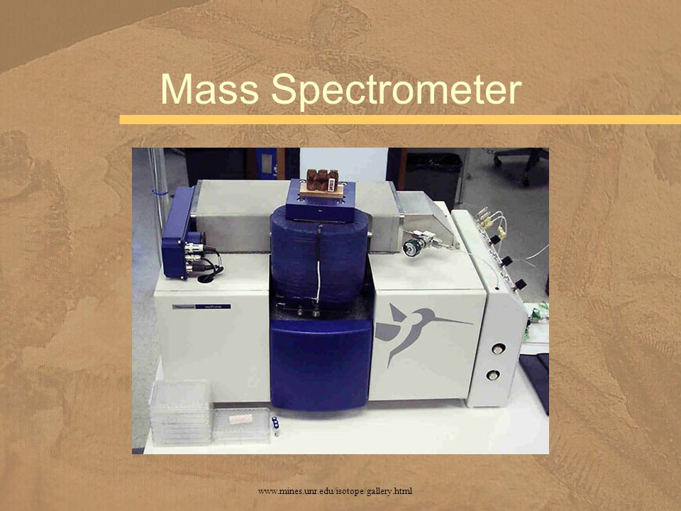 Mass Spectrometer www.mines.unr.edu/isotope/gallery.html