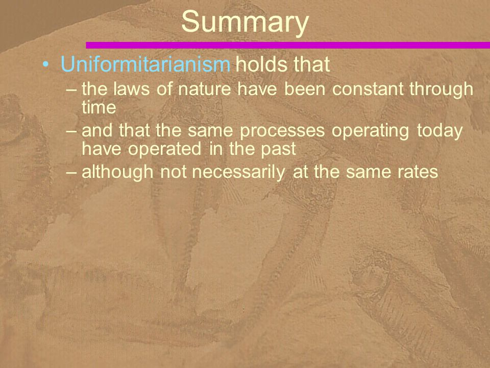 Summary Uniformitarianism holds that