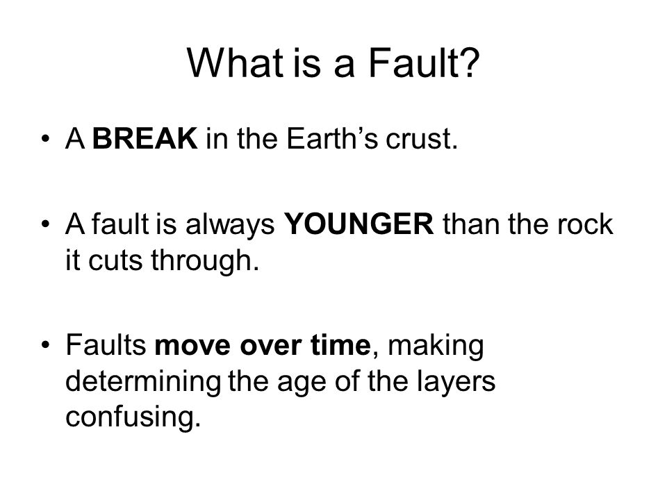 What is a Fault A BREAK in the Earth's crust.