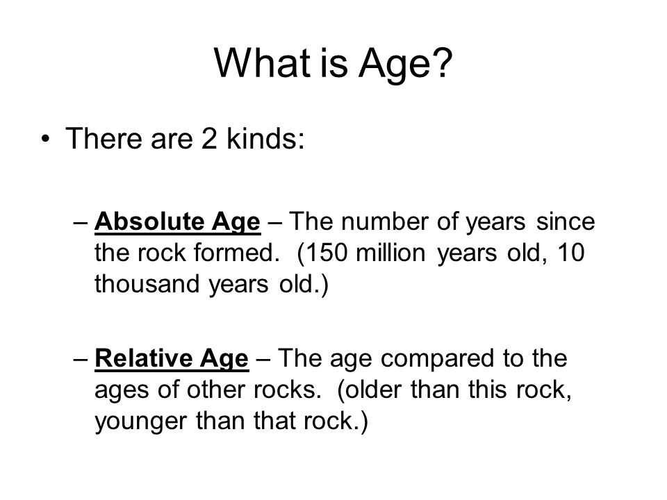 What is Age There are 2 kinds: