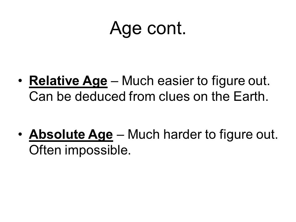 Age cont. Relative Age – Much easier to figure out. Can be deduced from clues on the Earth.