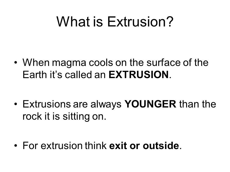 What is Extrusion When magma cools on the surface of the Earth it's called an EXTRUSION.