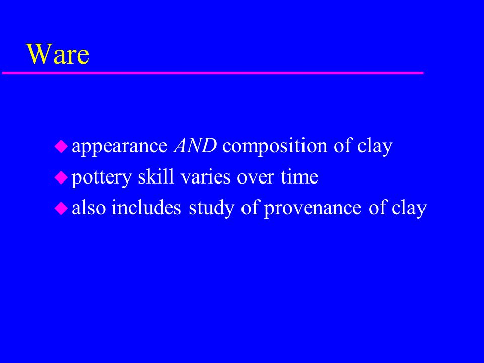 Ware appearance AND composition of clay pottery skill varies over time