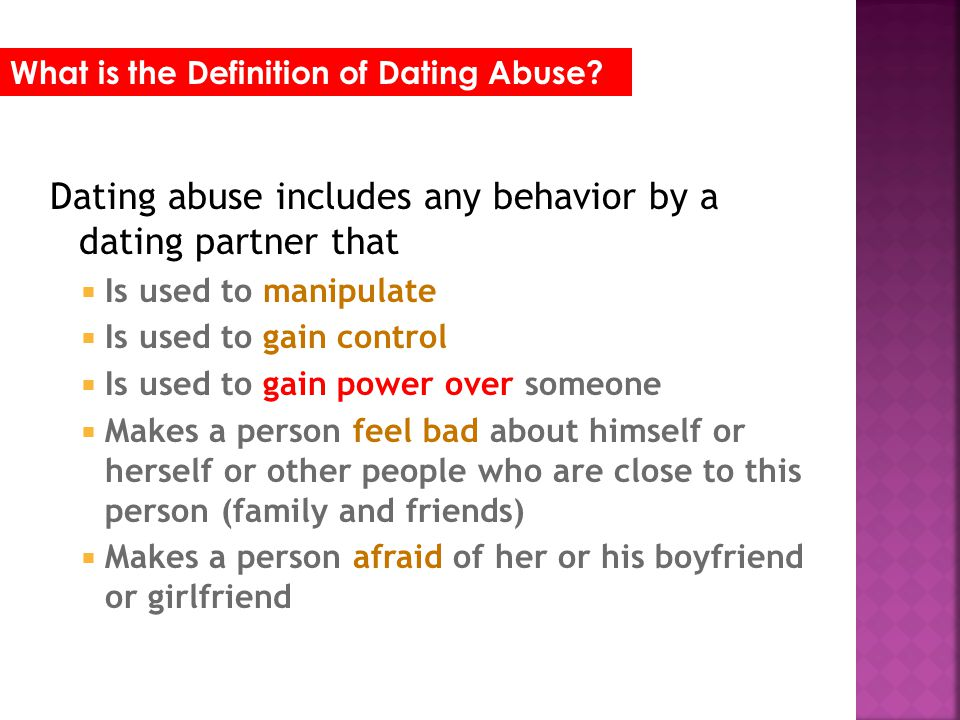 Dating abuse includes any behavior by a dating partner that