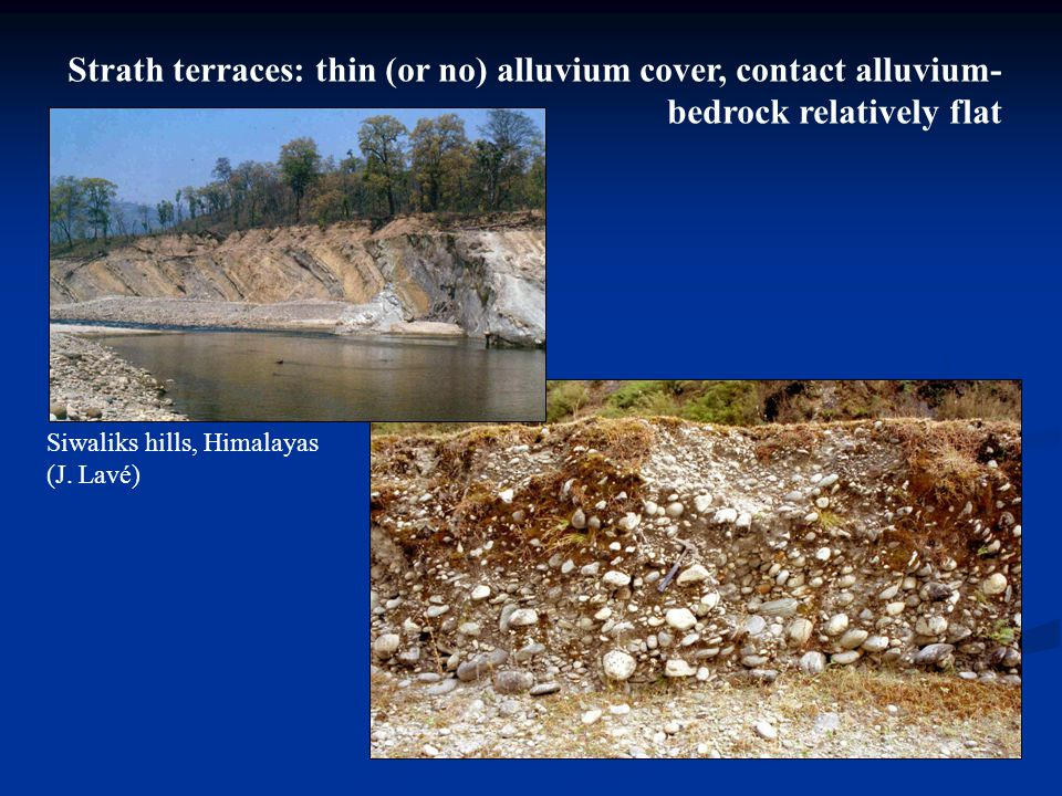 Strath terraces: thin (or no) alluvium cover, contact alluvium-bedrock relatively flat