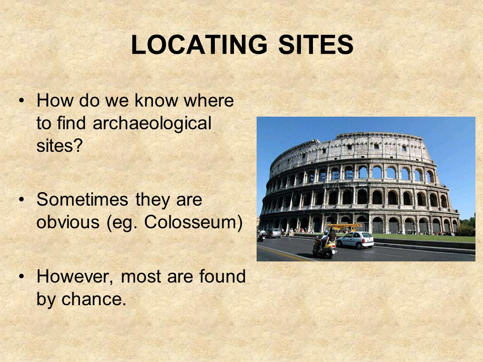 LOCATING SITES How do we know where to find archaeological sites