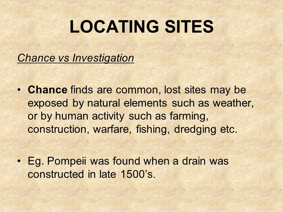 LOCATING SITES Chance vs Investigation