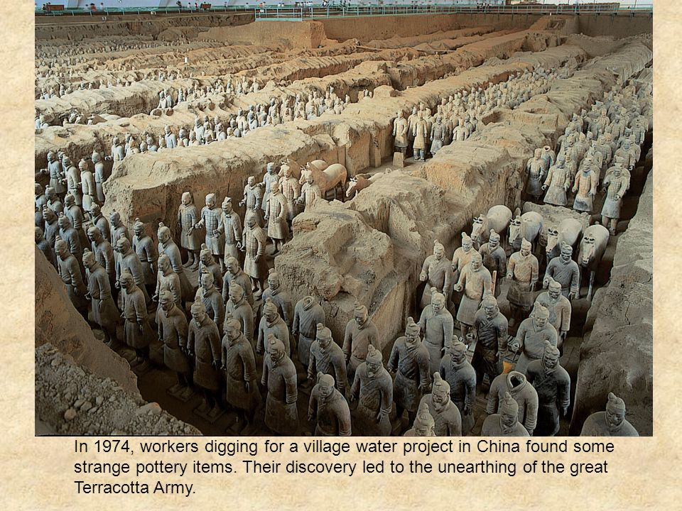 In 1974, workers digging for a village water project in China found some strange pottery items.
